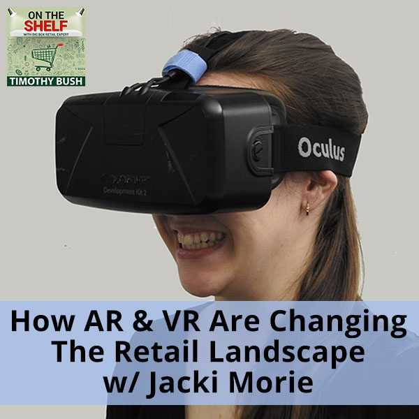 How AR And VR Are Changing The Retail Lands with Jacki Morie