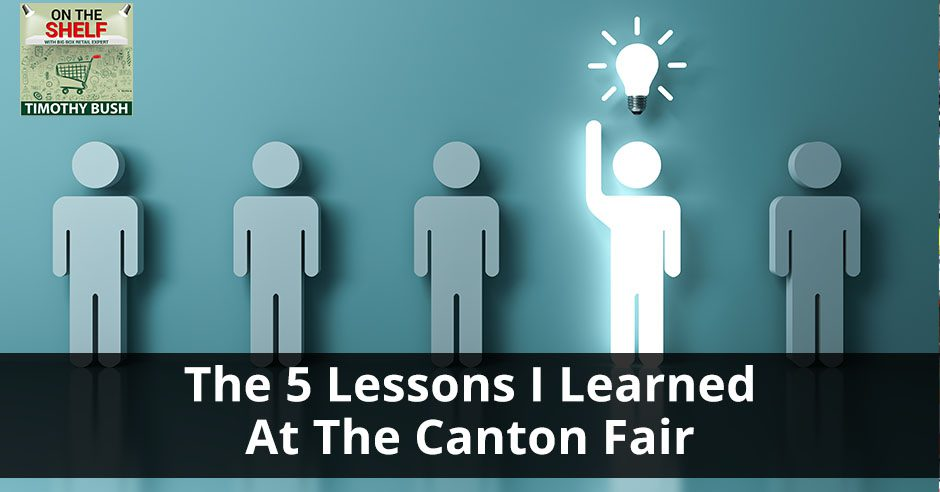 OTS 158 | Lessons From Canton Fair